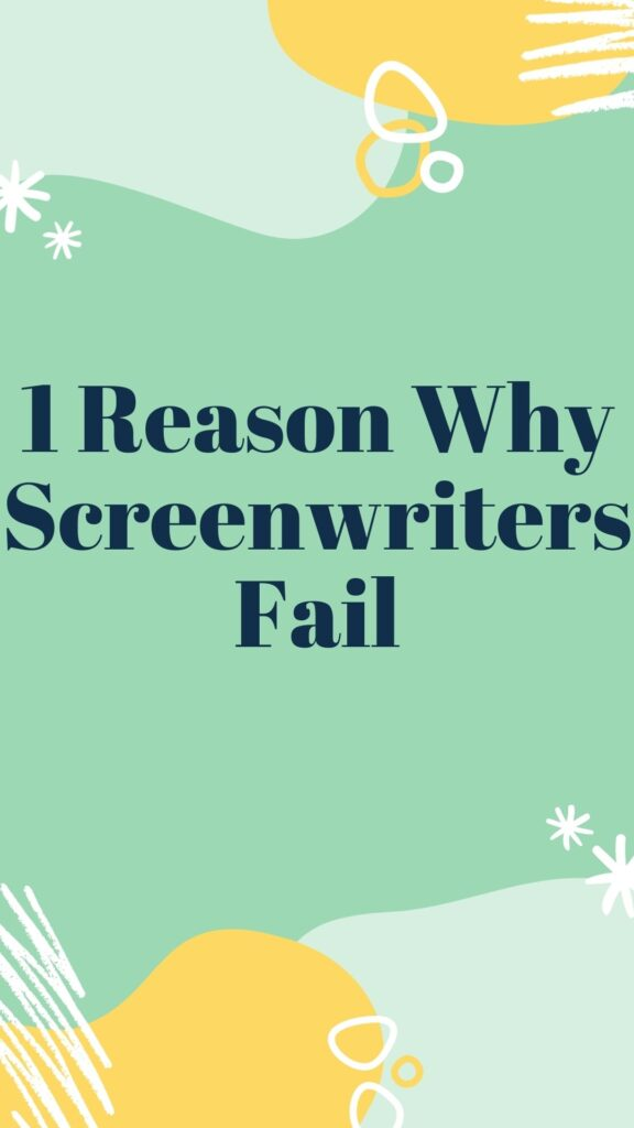 1 Reason Why Screenwriters Fail