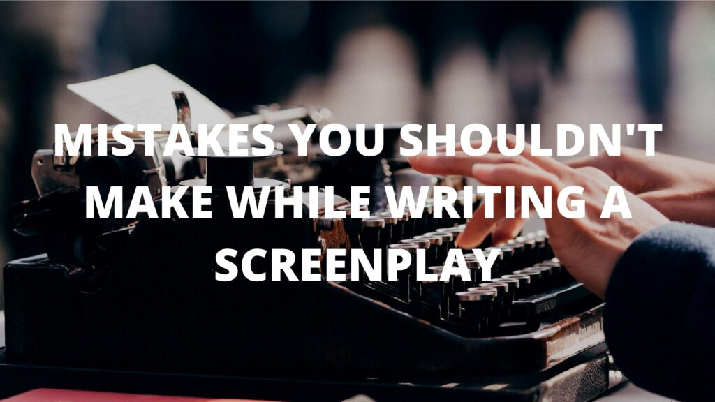 Mistakes You Shouldn't Make While Writing A Screenplay