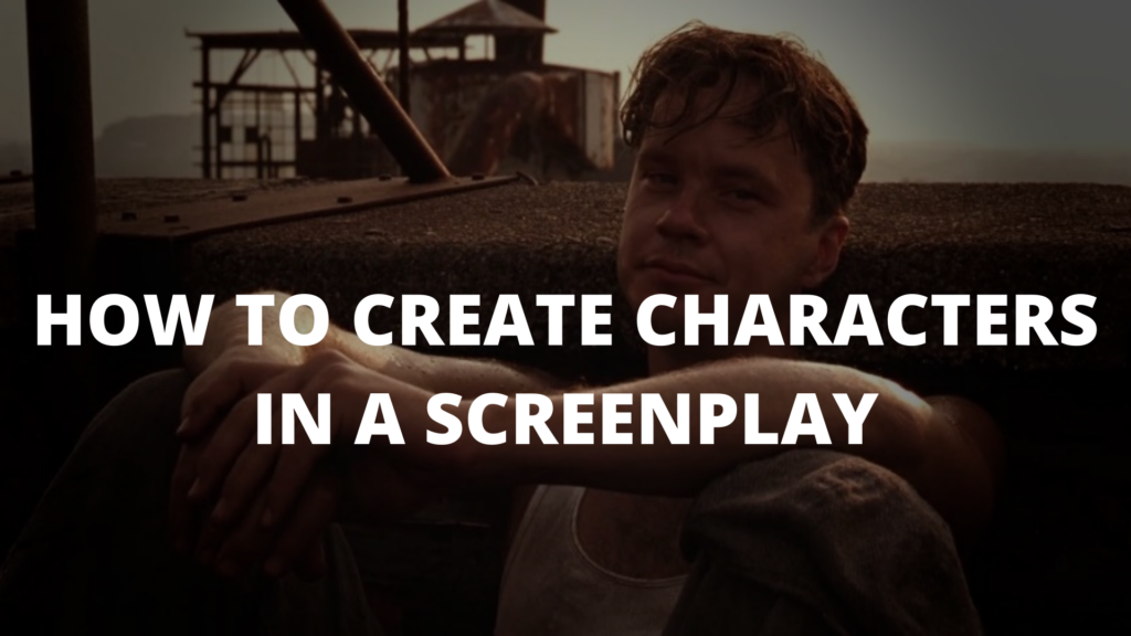 How To Create Characters In A Screenplay