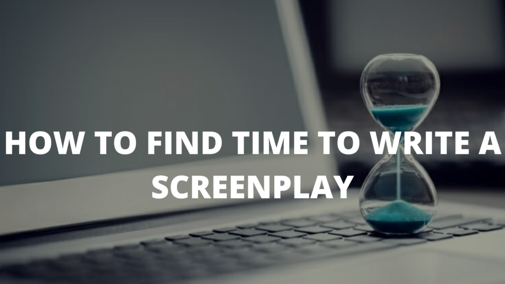 How To Find Time To Write A Screenplay