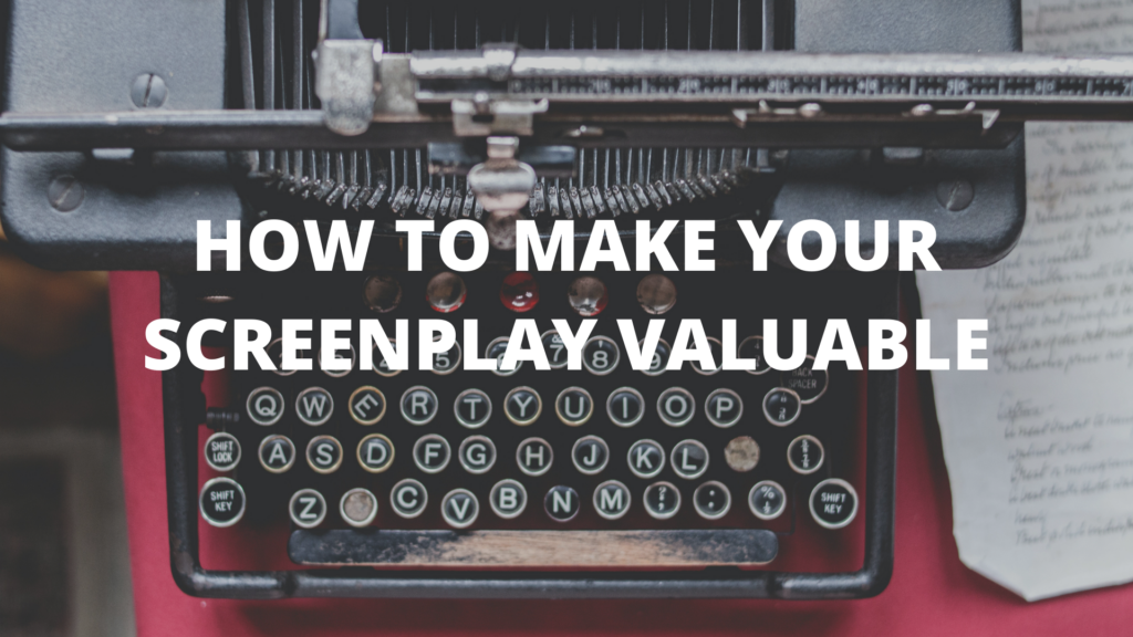 How To Make Your Screenplay Valuable